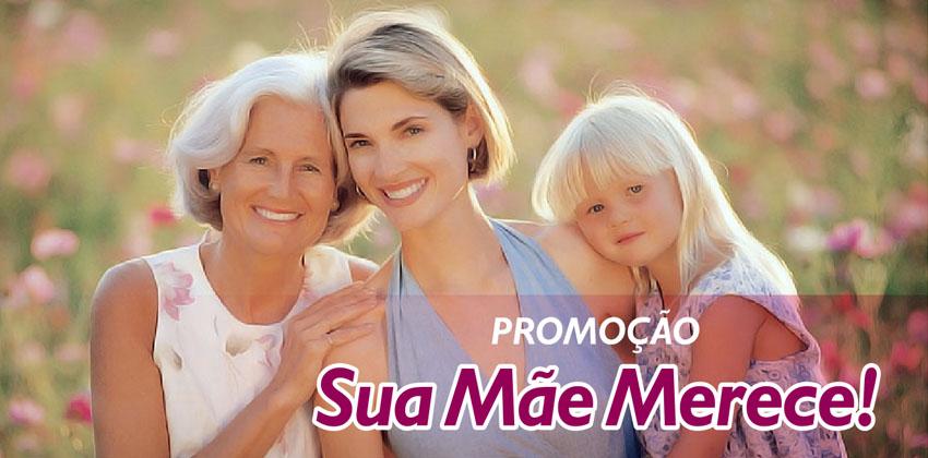 Promoção Sua Mãe Merece. Participe!